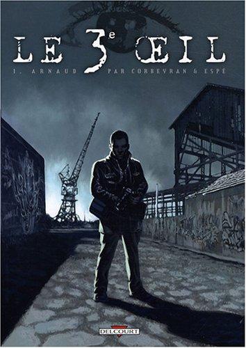 Le 3e oeil, Tome 1 : Arnaud par Eric Corbeyran, Espé, Philippe Casadéï