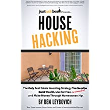 House Hacking: The Only Real Estate Investing Strategy You Need to Build Wealth, Live for Free (or almost free), and Make Money Through Homeownership. (English Edition)