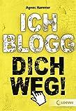 Ich blogg dich weg! von Agnes Hammer