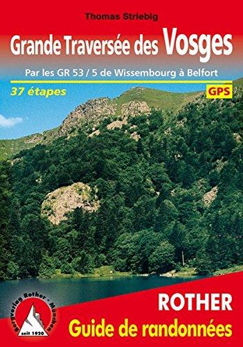 Grande Traversée des Vosges (Vogesen-Durchquerung - französische Ausgabe): Par les GR 53 / 5 de Wissembourg à Belfort. 37 étapes. GPS par Thomas Striebig