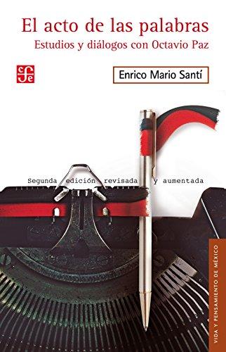 El acto de las palabras. Estudios y diálogos con Octavio Paz por Enrico Mario Santí