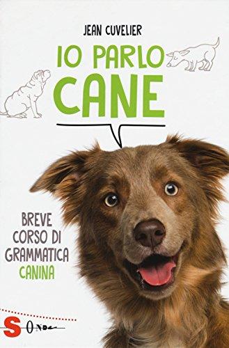 Io parlo cane. Breve corso di grammatica canina
