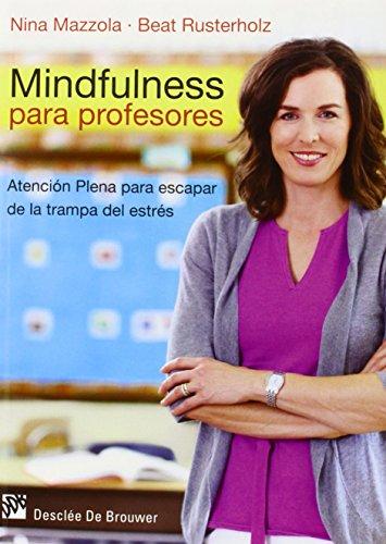 Mindfulness para profesores: Atención plena para escapar de la trampa del estrés (AMAE) por Nina Mazzola