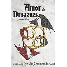 Amor de Dragones: Cuentos y Leyendas Fantasticas de Aestis