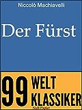 Niccolò Machiavelli - Der Fürst: Vom Erringen und Erhalten der Macht (99 Welt-Klassiker)