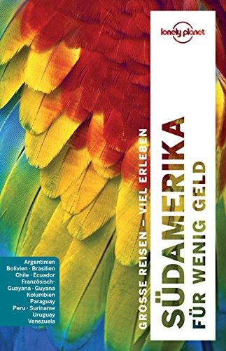 Lonely Planet Reiseführer Südamerika für wenig Geld: Mit praktischem Kartendownload (Lonely Planet Reiseführer E-Book)