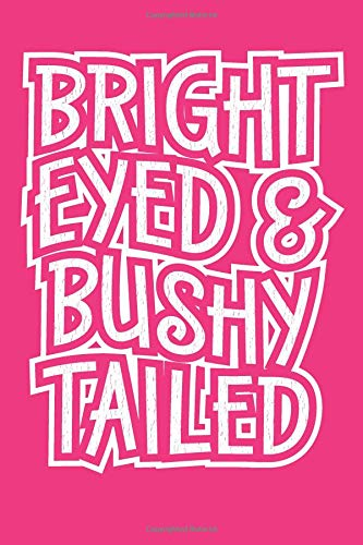 Bright Eyed and Bushy Tailed Journal: 120 Page 6