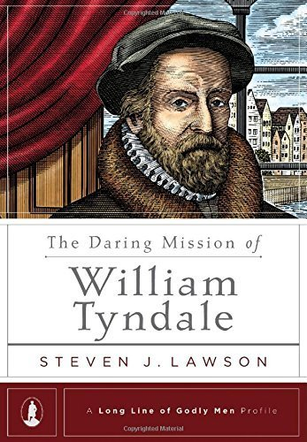 The Daring Mission of William Tyndale (A Long Line of Godly Men Profile) by Steven J. Lawson (2015-01-31)