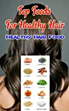 Top Foods for Healthy Hair: Healthy Hair Food