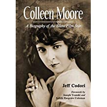 [Colleen Moore: A Biography of the Silent Film Star] (By: Jeff Codori) [published: April, 2012]