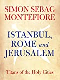 Istanbul, Rome and Jerusalem: Titans of the Holy Cities by Simon Sebag Montefiore front cover