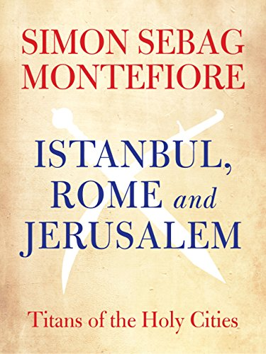 Istanbul, Rome and Jerusalem: Titans of the Holy Cities