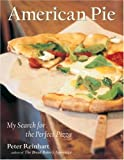 American Pie: My Search for the Perfect Pizza by Peter Reinhart (2003-11-04)