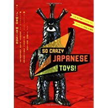 So Crazy Japanese Toys!: Live-Action TV Show Toys from the 1950s to Now: Live Action TV-Show Toys from 1950s to Now