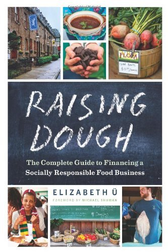 Raising Dough: The Complete Guide to Financing a Socially Responsible Food Business by Elizabeth ? (2013-06-13)