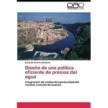 Dise????o de una pol????tica eficiente de precios del agua: Integraci????n de costes de oportunidad del recurso a escala de cuenca (Spanish Edition) by Eduardo Alvarez Mendiola (2011-07-05)