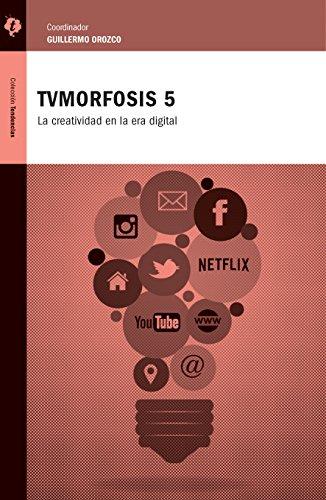 TvMorfosis 5: La creatividad en la era digital por Carlos A Scolari