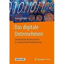 Das digitale Unternehmen: Systematische Vorgehensweise zur zielgerichteten Digitalisierung