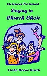 Life Lessons I've Learned Singing in Church Choir (Life Lesson I've Learned) (English Edition)