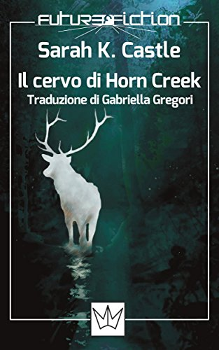 Il cervo di Horn Creek (Future Fiction Vol. 40) - Italiano Horn