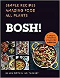 BOSH!: Simple Recipes. Amazing Food. All Plants. The Fastest-Selling Vegan Cookbook E...