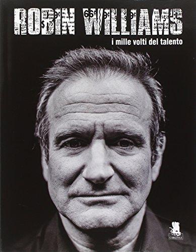 Robin Williams. I mille volti del talento. Ediz. illustrata