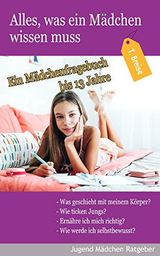 Alles, was ein Mädchen wissen muss: Ein Mädchenfragebuch bis 13 Jahre