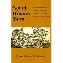 Not of Woman Born: Representations of Caesarean Birth in Medieval and Renaissance Culture (English Edition)