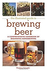 The Illustrated Guide to Brewing Beer: A Comprehensive Handboook of Beginning Home Brewing by Matthew Schaefer (2012-03-15)