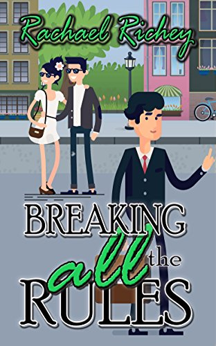 Breaking All the Rules by [ Richey, Rachael]