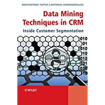 Data Mining Techniques in CRM: Inside Customer Segmentation