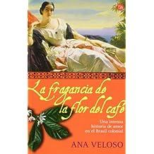 La fragancia de la flor del cafe: Una intensa historia de amor en el Brasil colonial (Spanish Edition) by Ana Veloso (2006-10-30)