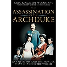 The Assassination of the Archduke: Sarajevo 1914 and the Murder that Changed the World (English Edition)