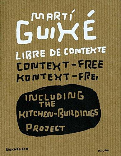 Marti Guixé libre de contexte / context-free / kontext-frei: Including the Kitchen-buildings...