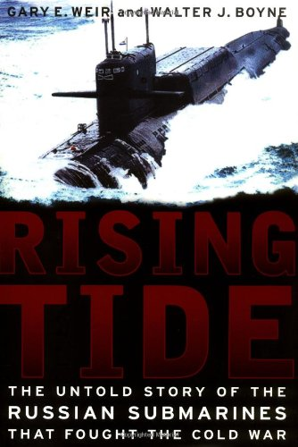 Rising Tide: The Untold Story of the Russian Submarines That Fought the Cold War por Walter J. Boyne