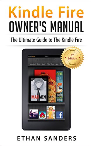 Kindle Fire: Owner's Manual: Ultimate Guide to the Kindle Fire, Beginner's User Guide (User Guide, How to, Hints, Tips and Tricks) (English Edition) (Kindle Fire Für Dummies)