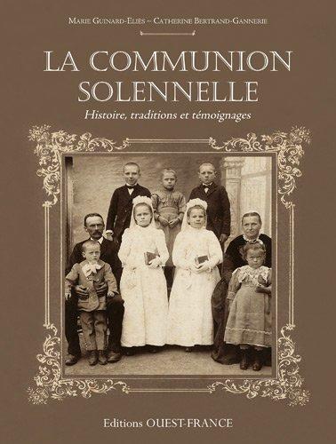 La communion solennelle : Histoire, traditions et témoignages