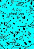 My Baby Meal Log: Weekly Blank Food Planner (Diary Notebook Organizer Log Book Journal) to Track, Monitor and Plan Your Child's Meals with Grocery ... Shower, Nanny, Baby Sitter 7'x10' 120 pages