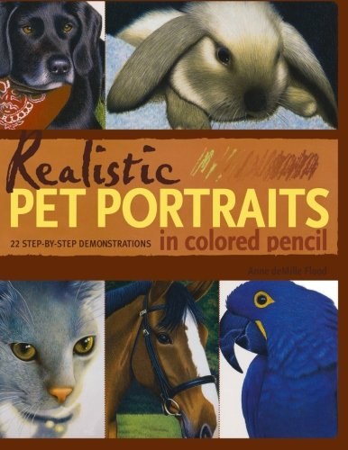 Realistic Pet Portraits in Colored Pencil: 23 Step-by-step Demonstrations