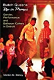 Butch Queens Up in Pumps: Gender, Performance, and Ballroom Culture in Detroit (Triangulations: Lesbian/Gay/Queer Theater/Drama/Performance) by Marlon M. Bailey (2013-09-30)