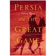 Persia in the Great Game: Sir Percy Sykes Explorer, Consul, Soldier, Spy