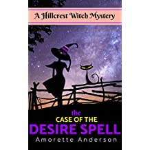The Case of the Desire Spell: A Hillcrest Witch Mystery (Hillcrest Witch Cozy Mystery Book 3) (English Edition)