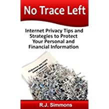 No Trace Left: Internet Privacy Tips and Strategies to Protect Your Personal and Financial Information (English Edition)