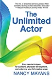 The Unlimited Actor: Easy, New Techniques for Auditions, Character Development, and Unlocking Your Full Creative Range