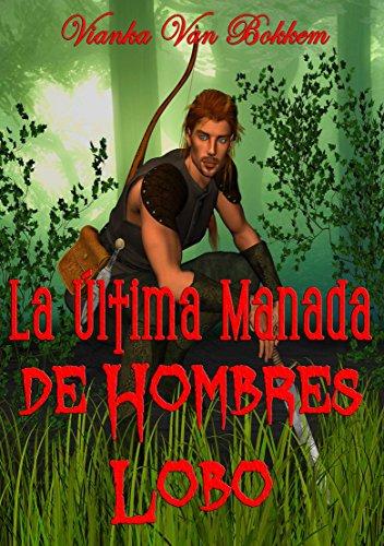 La Última Manada De Hombres Lobo por Vianka Van Bokkem