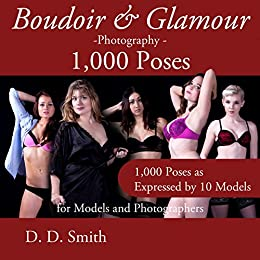 Boudoir and Glamour Photography - 1000 Poses for Models and Photographers: Boudoir, glamour and lingerie photography poses with instructions on techniques ... Quick & Easy Book 9) (English Edition) par [Smith, D. D.]