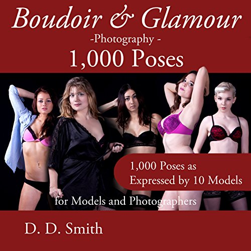 Boudoir and Glamour Photography - 1000 Poses for Models and Photographers: Boudoir, glamour and lingerie photography poses with instructions on techniques ... Quick & Easy Book 9) (English Edition)