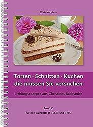 Torten, Schnitten, Kuchen - die müssen Sie versuchen für den TM31 und TM5 (Lieblingsrezepte aus Christines Backstube, Band 2)