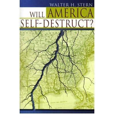 will-america-self-destruct-author-walter-h-stern-feb-2001