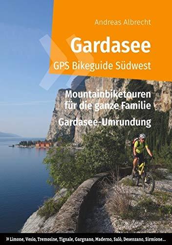 Gardasee GPS Bikeguide Südwest: Mountainbiketouren für die ganze Familie - Region Lombardei: Limone, Vesio, Tremosine, Tignale, Gargnano, Maderno, ... (Gardasee GPS Bikeguides für Mountainbiker)